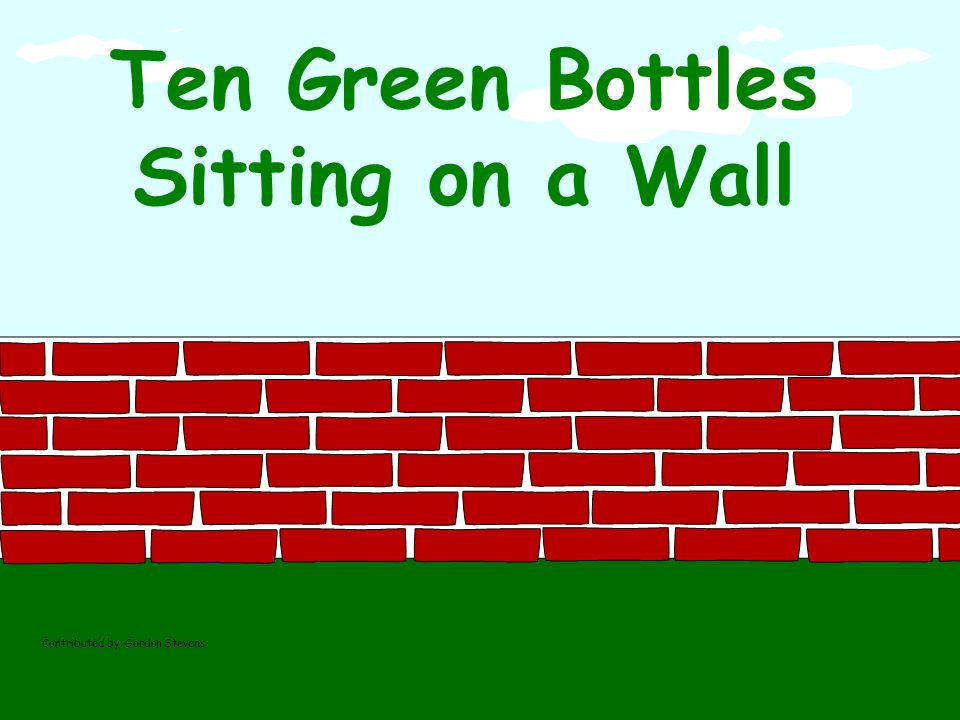 10 green bottles sitting on a wall And if 1 green bottle should accidentally fall