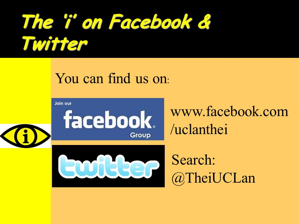 The i on Facebook & Twitter www.facebook.com /uclanthei Search: @TheiUCLan You can find us on :