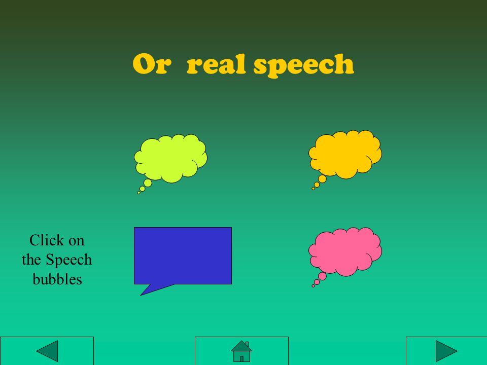 Or real speech Click on the Speech bubbles