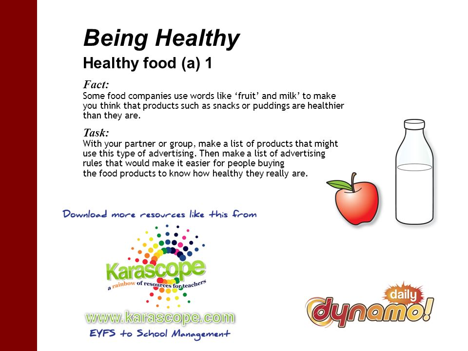 Being Healthy Healthy food (a) 1 Fact: Some food companies use words like fruit and milk to make you think that products such as snacks or puddings are healthier than they are.