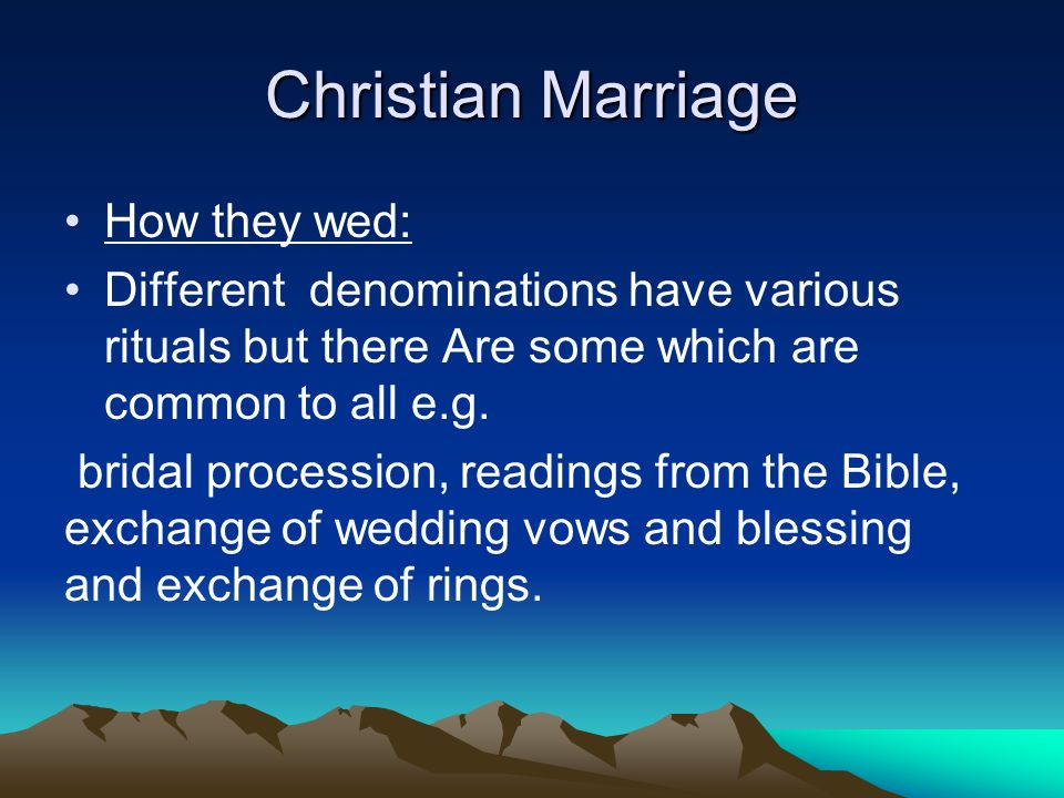Christian Marriage How they wed: Different denominations have various rituals but there Are some which are common to all e.g.