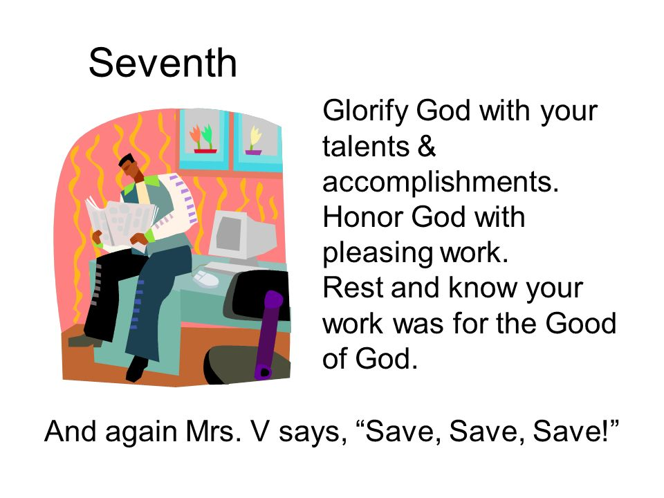 Glorify God with your talents & accomplishments. Honor God with pleasing work.
