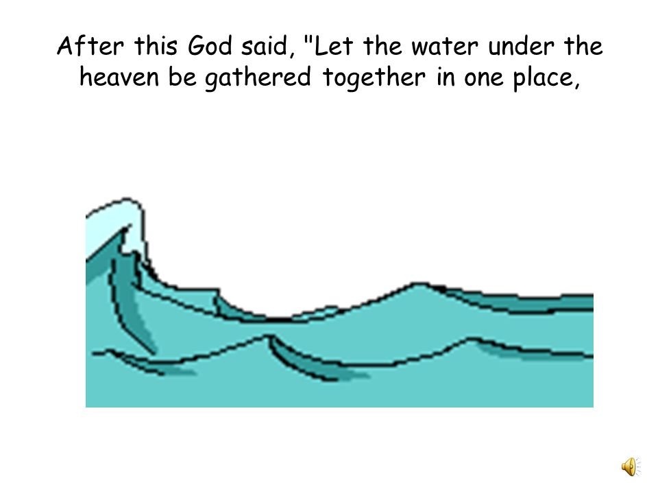 God divided the waters below from the waters above to make the sky and the sea. This was the second day.