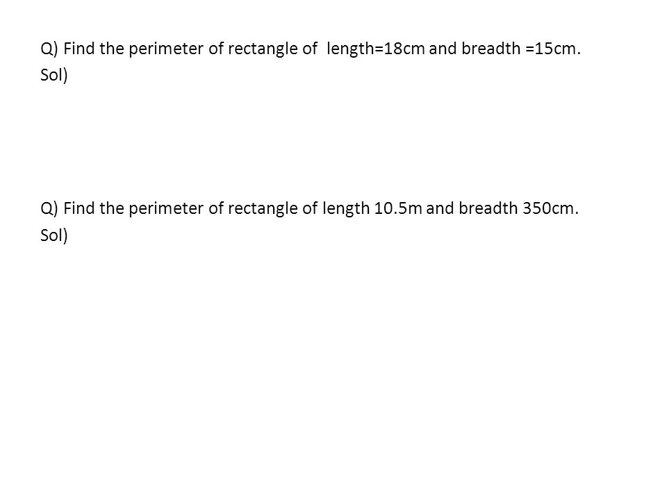Q) Find the perimeter of rectangle of length=18cm and breadth =15cm.