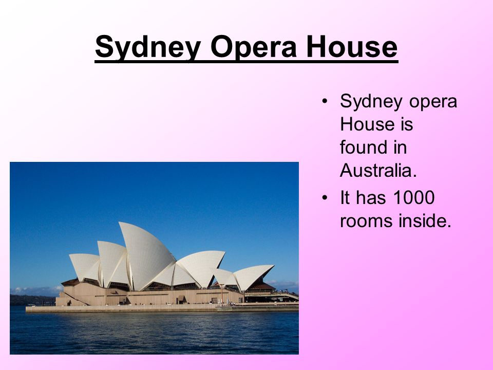 Sydney Opera House Sydney opera House is found in Australia. It has 1000 rooms inside.