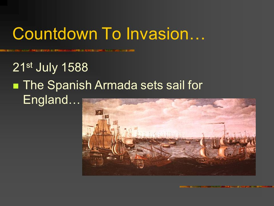 Countdown To Invasion… Many attacks on the Spanish at sea by the English. Queen Elizabeth sends reinforcements to help the Dutch fight the Spanish. Ma