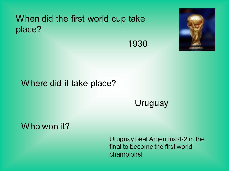 When did the first world cup take place. 1930 Where did it take place.