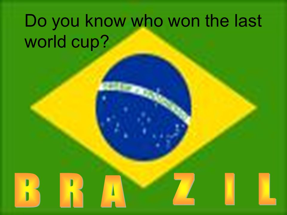 Do you know who won the last world cup?