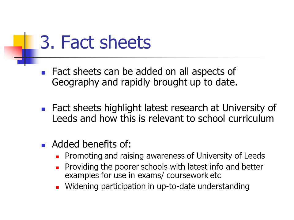 3. Fact sheets Fact sheets can be added on all aspects of Geography and rapidly brought up to date. Fact sheets highlight latest research at Universit