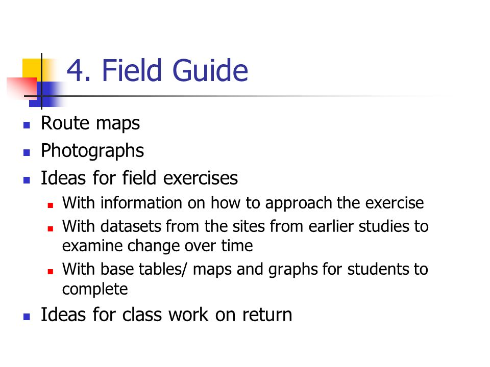 4. Field Guide Route maps Photographs Ideas for field exercises With information on how to approach the exercise With datasets from the sites from ear