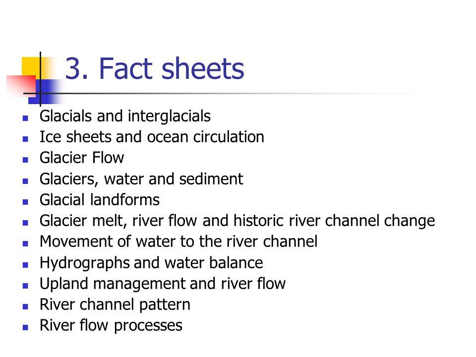 3. Fact sheets Glacials and interglacials Ice sheets and ocean circulation Glacier Flow Glaciers, water and sediment Glacial landforms Glacier melt, r
