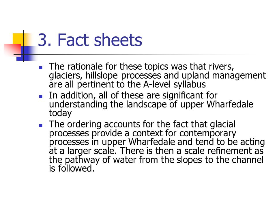 3. Fact sheets The rationale for these topics was that rivers, glaciers, hillslope processes and upland management are all pertinent to the A-level sy