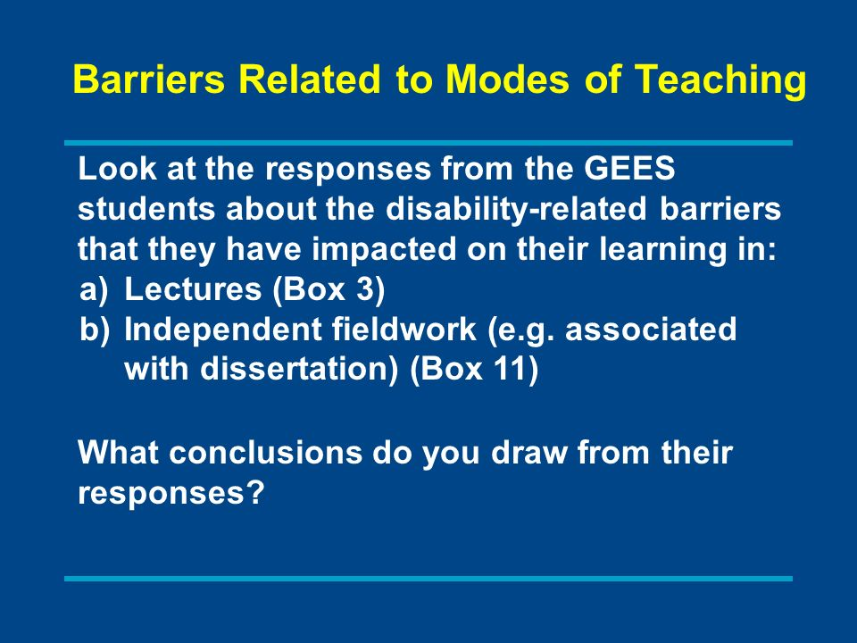 Look at the responses from the GEES students about the disability-related barriers that they have impacted on their learning in: a)Lectures (Box 3) b)Independent fieldwork (e.g.