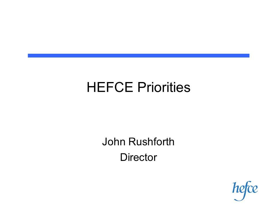 HEFCE Priorities John Rushforth Director