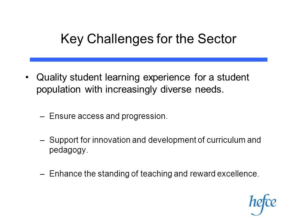 Key Challenges for the Sector Quality student learning experience for a student population with increasingly diverse needs.