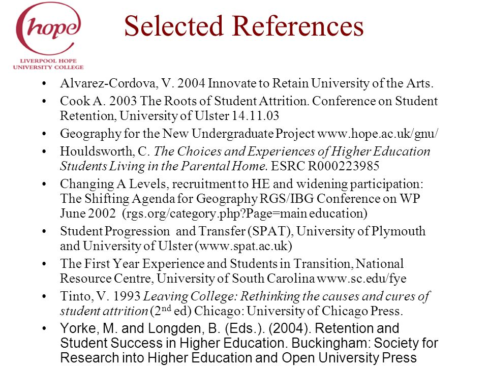 Selected References Alvarez-Cordova, V. 2004 Innovate to Retain University of the Arts. Cook A. 2003 The Roots of Student Attrition. Conference on Stu