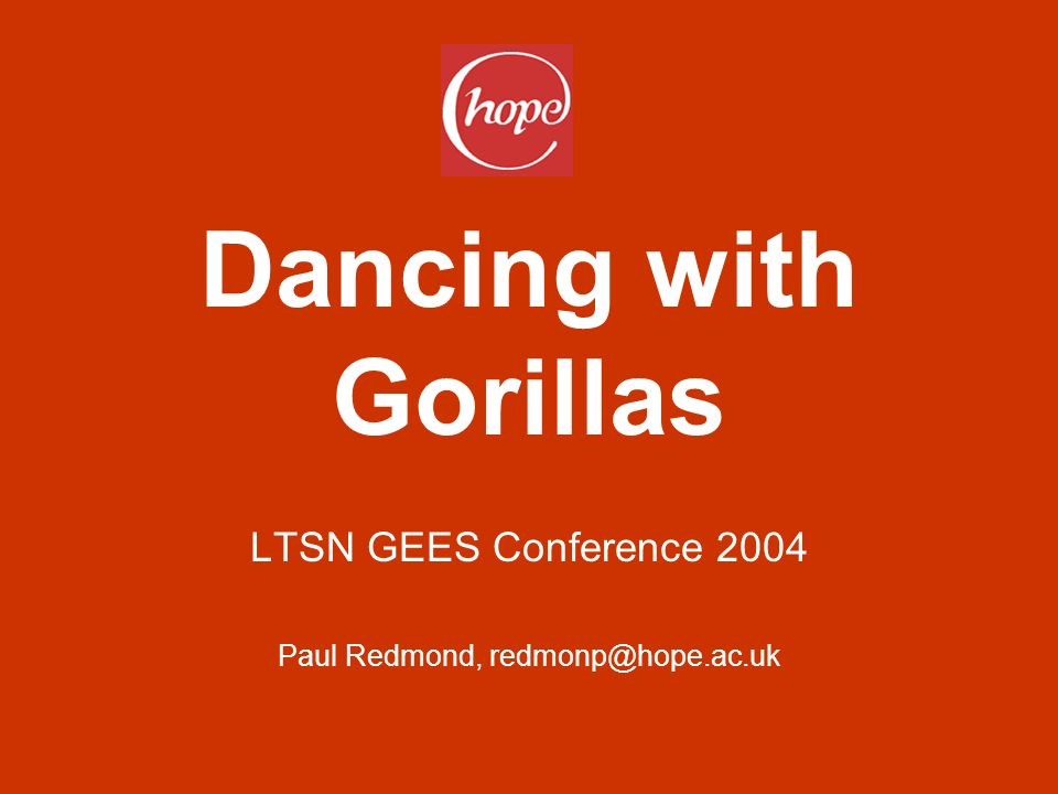 Dancing with Gorillas LTSN GEES Conference 2004 Paul Redmond,