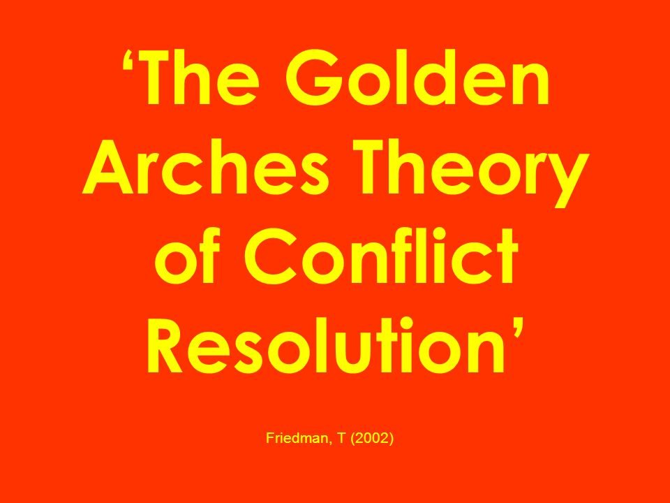 The Golden Arches Theory of Conflict Resolution Friedman, T (2002)