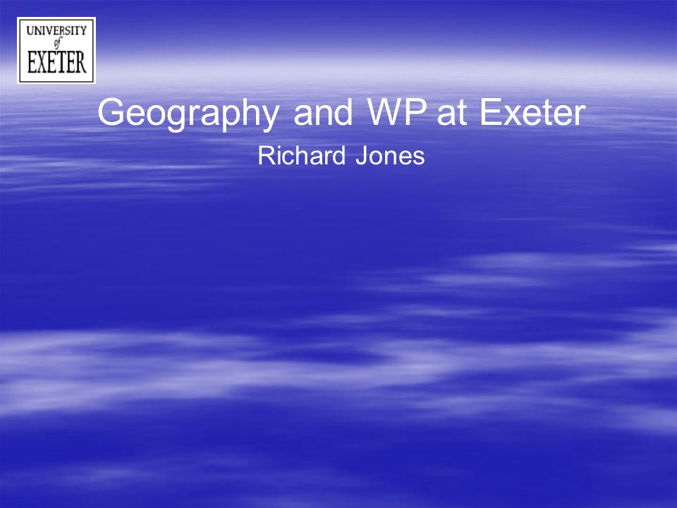 Geography and WP at Exeter Richard Jones