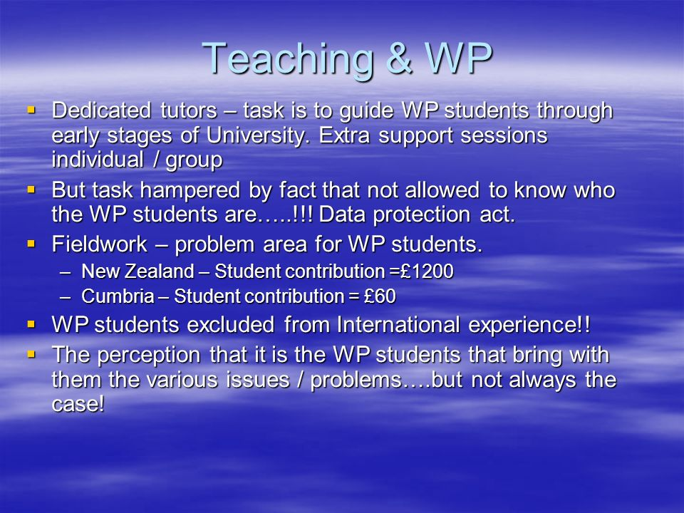 Teaching & WP Dedicated tutors – task is to guide WP students through early stages of University.