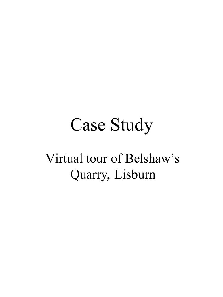 Talk structure Example of a student project - Belshaws Quarry, Lisburn. Use of such virtual trips in assessment. Example of how the student developed