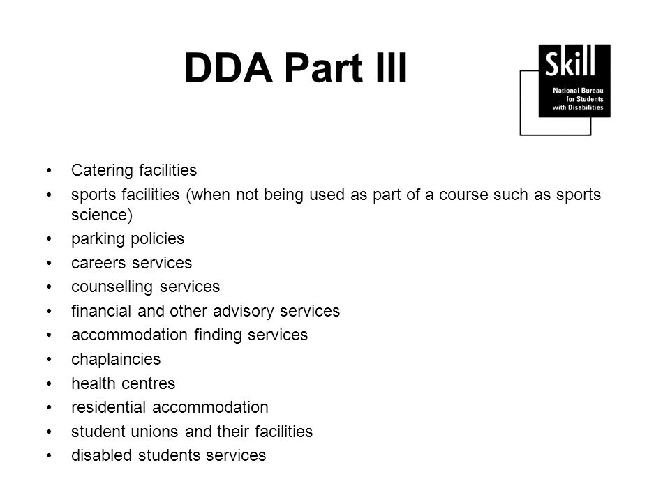 DDA Part III Catering facilities sports facilities (when not being used as part of a course such as sports science) parking policies careers services
