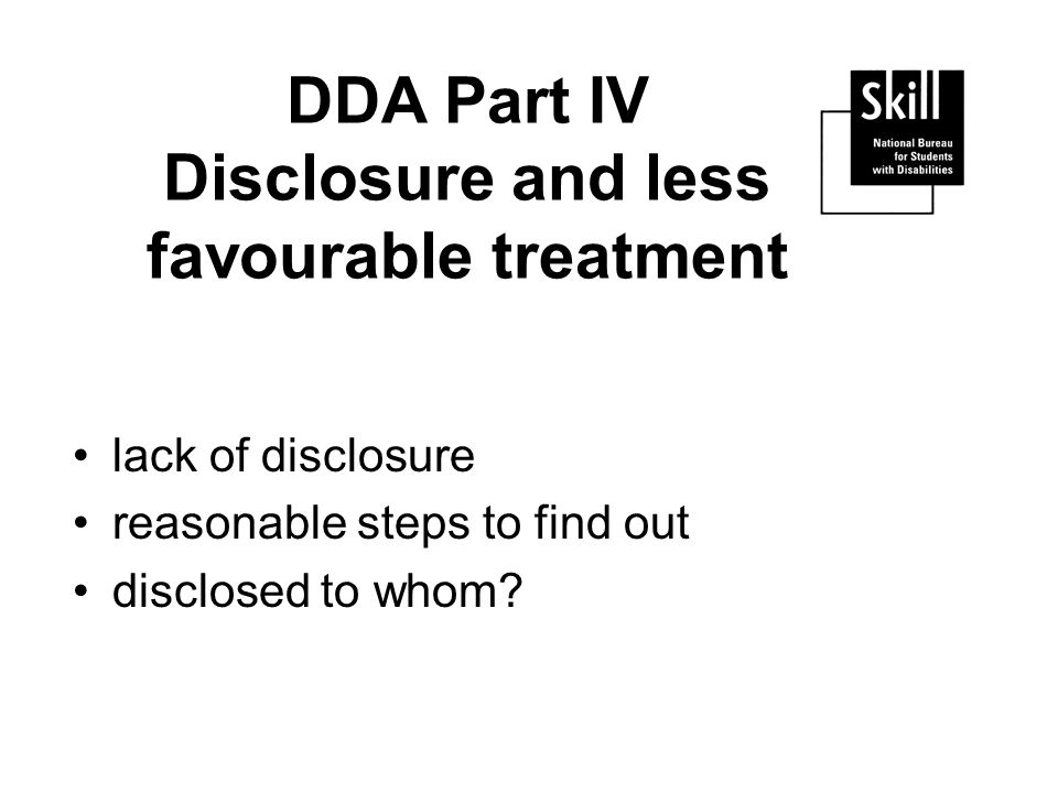 DDA Part IV Disclosure and less favourable treatment lack of disclosure reasonable steps to find out disclosed to whom