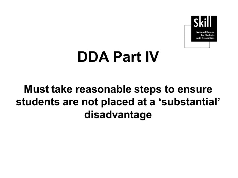DDA Part IV Must take reasonable steps to ensure students are not placed at a substantial disadvantage