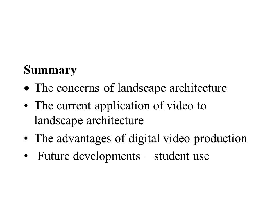 Summary The concerns of landscape architecture The current application of video to landscape architecture The advantages of digital video production Future developments – student use