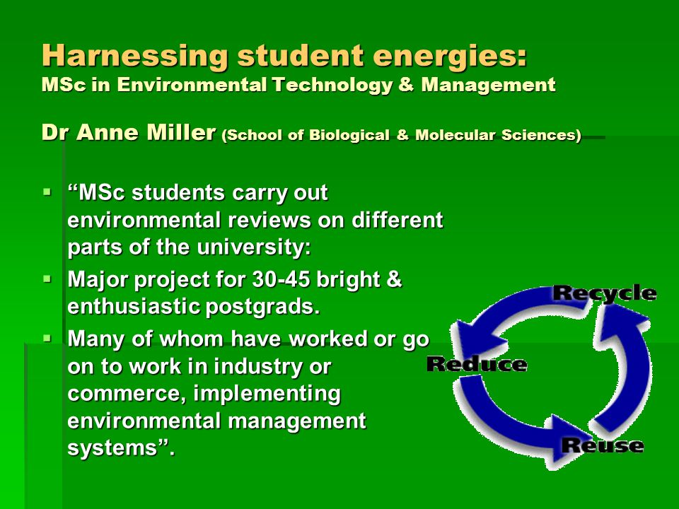 Harnessing student energies: MSc in Environmental Technology & Management Dr Anne Miller (School of Biological & Molecular Sciences) MSc students carr