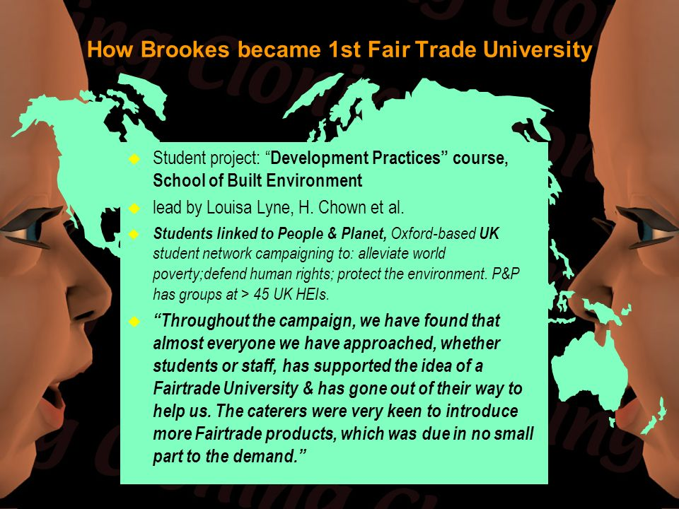 How Brookes became 1st Fair Trade University u Student project: Development Practices course, School of Built Environment u lead by Louisa Lyne, H. Ch