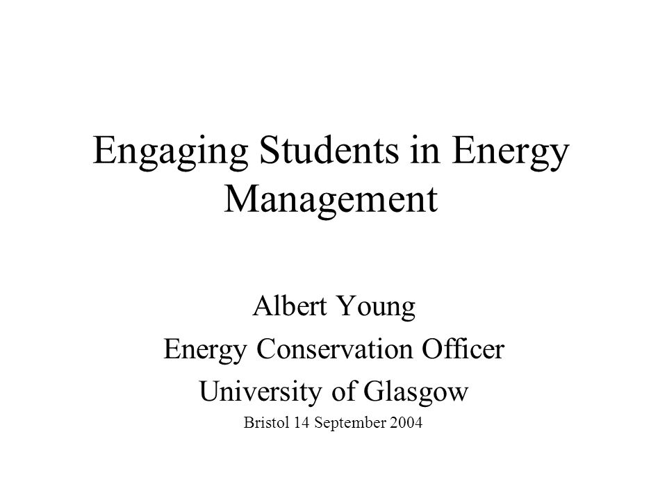 Engaging Students in Energy Management Albert Young Energy Conservation Officer University of Glasgow Bristol 14 September 2004