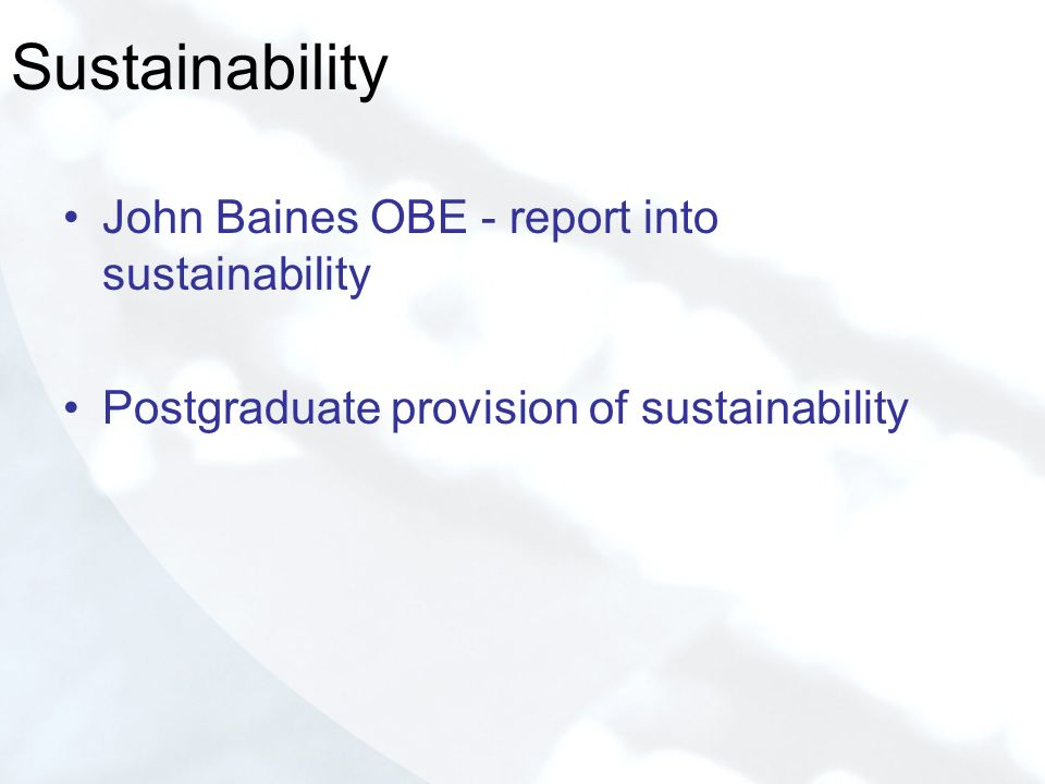 Sustainability John Baines OBE - report into sustainability Postgraduate provision of sustainability