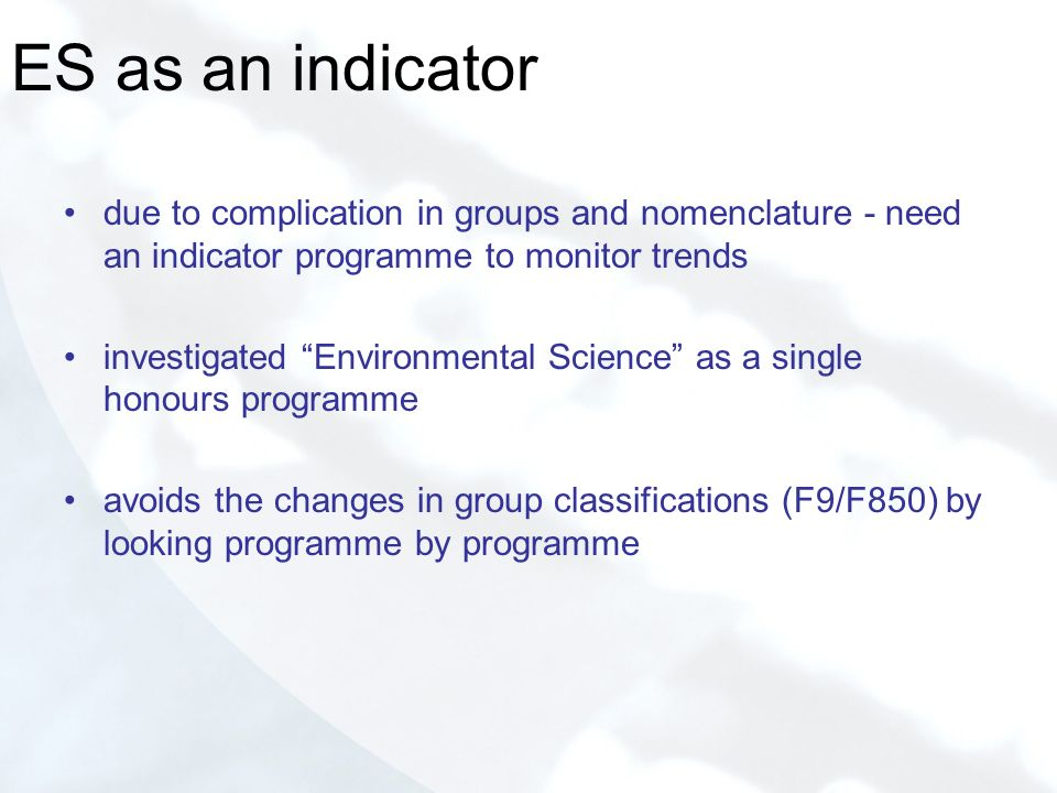 ES as an indicator due to complication in groups and nomenclature - need an indicator programme to monitor trends investigated Environmental Science a