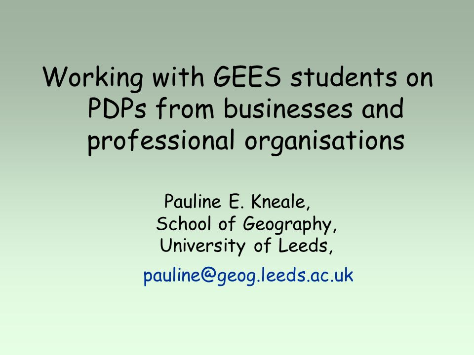 Working with GEES students on PDPs from businesses and professional organisations Pauline E.