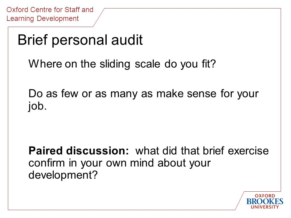 Oxford Centre for Staff and Learning Development Brief personal audit Where on the sliding scale do you fit.
