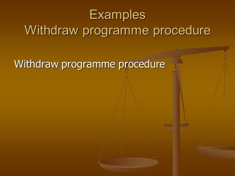 Examples Withdraw programme procedure Withdraw programme procedure