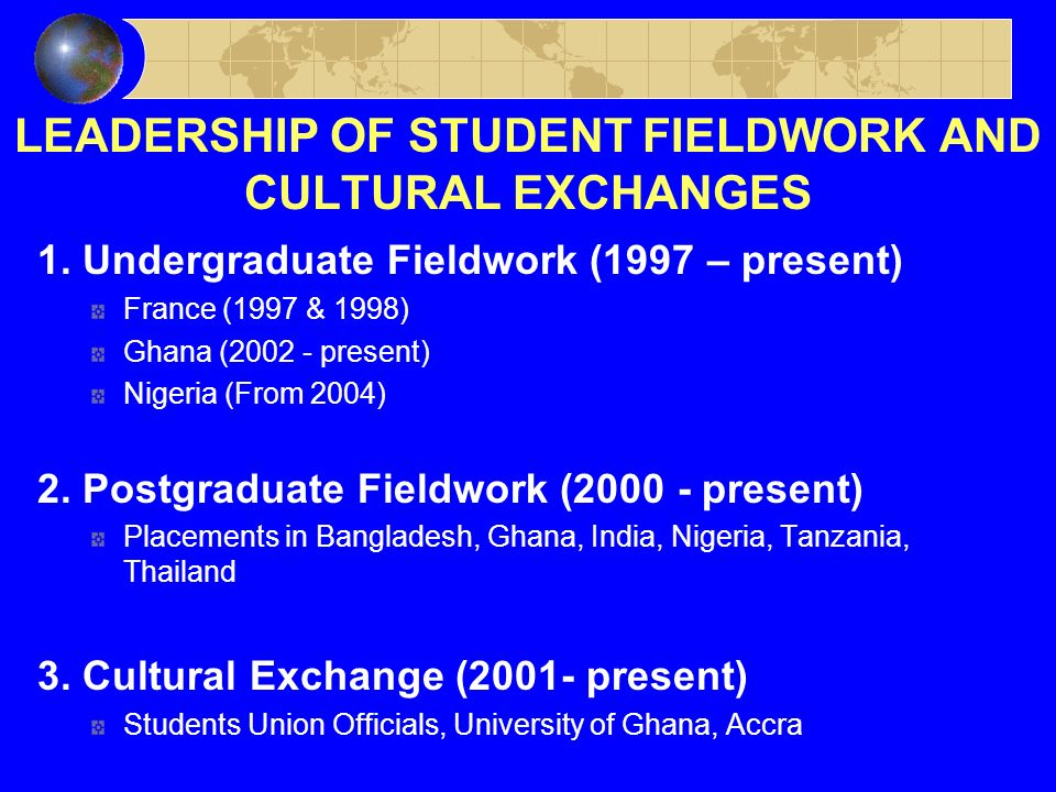 LEADERSHIP OF STUDENT FIELDWORK AND CULTURAL EXCHANGES 1.