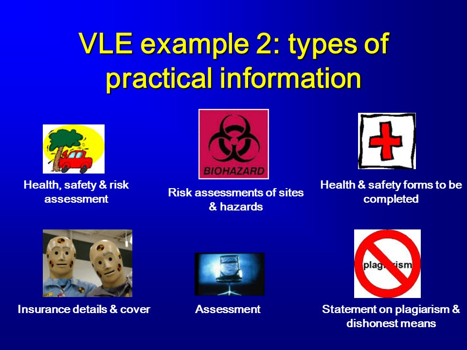 VLE example 2: types of practical information Health, safety & risk assessment Risk assessments of sites & hazards Health & safety forms to be complet
