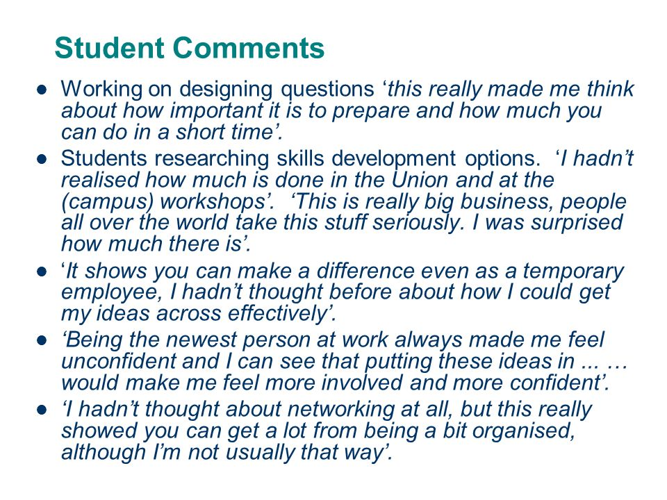 Student Comments Working on designing questions this really made me think about how important it is to prepare and how much you can do in a short time.