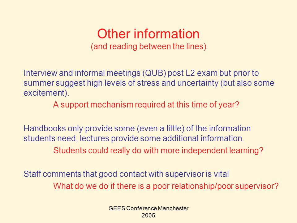 GEES Conference Manchester 2005 Other information (and reading between the lines) Interview and informal meetings (QUB) post L2 exam but prior to summer suggest high levels of stress and uncertainty (but also some excitement).
