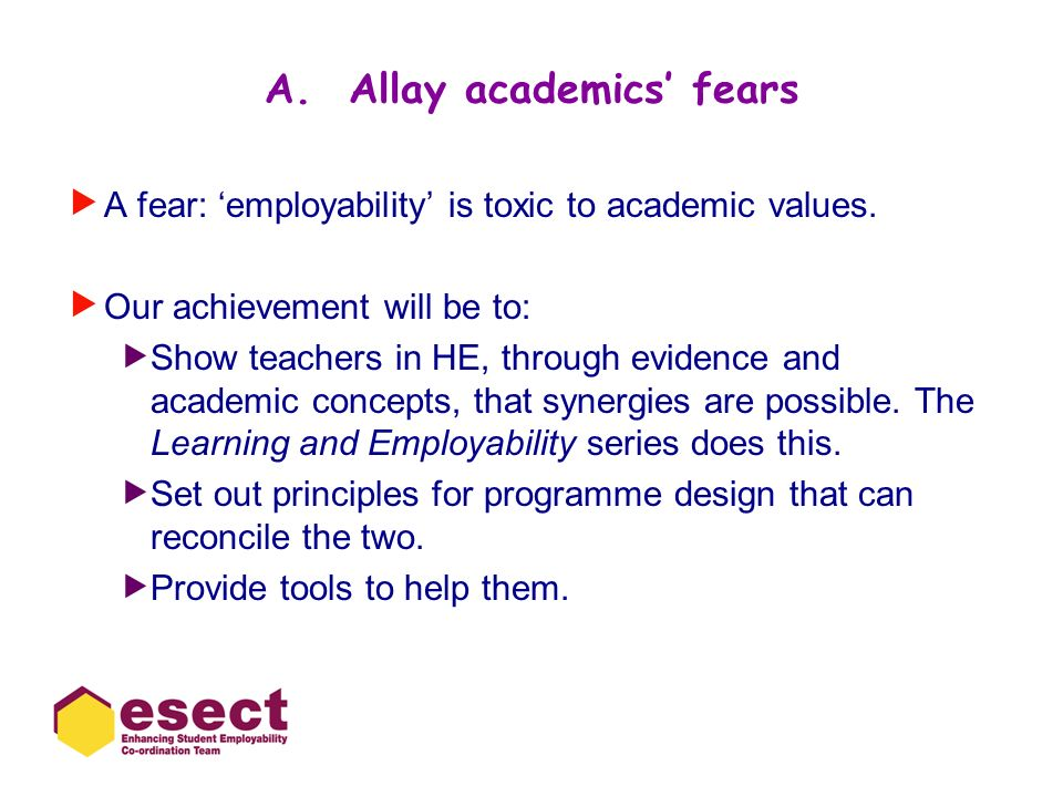 A.Allay academics fears A fear: employability is toxic to academic values.