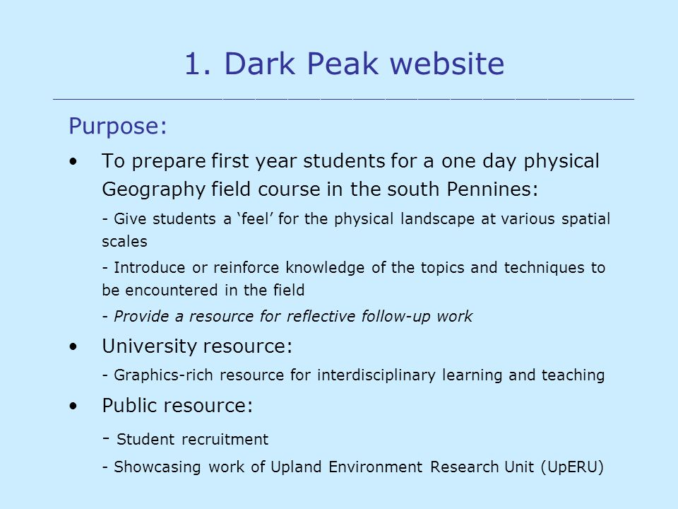 1. Dark Peak website ______________________________________________________ Purpose: To prepare first year students for a one day physical Geography f