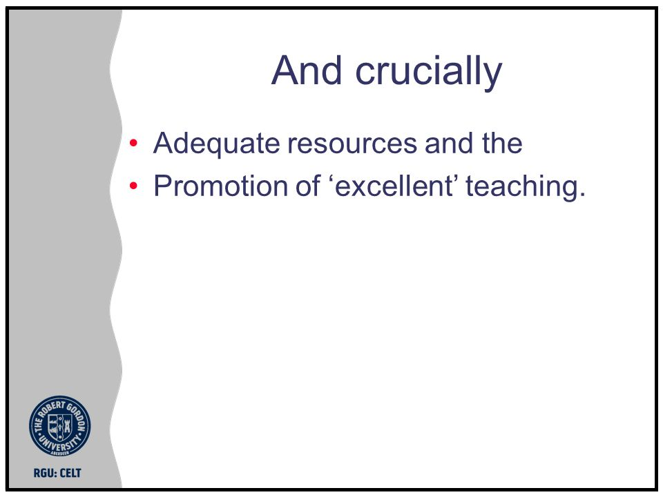 And crucially Adequate resources and the Promotion of excellent teaching.
