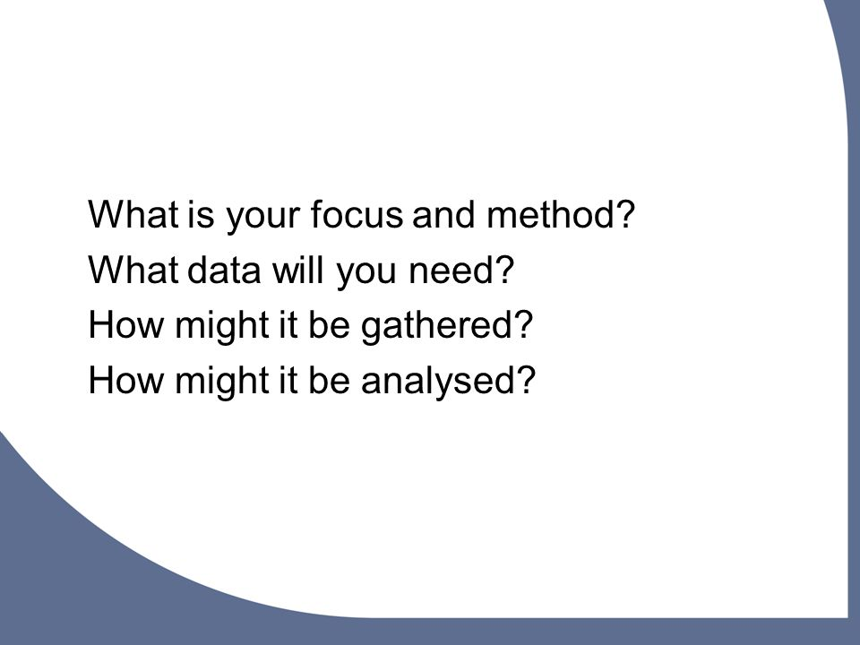 What is your focus and method. What data will you need.