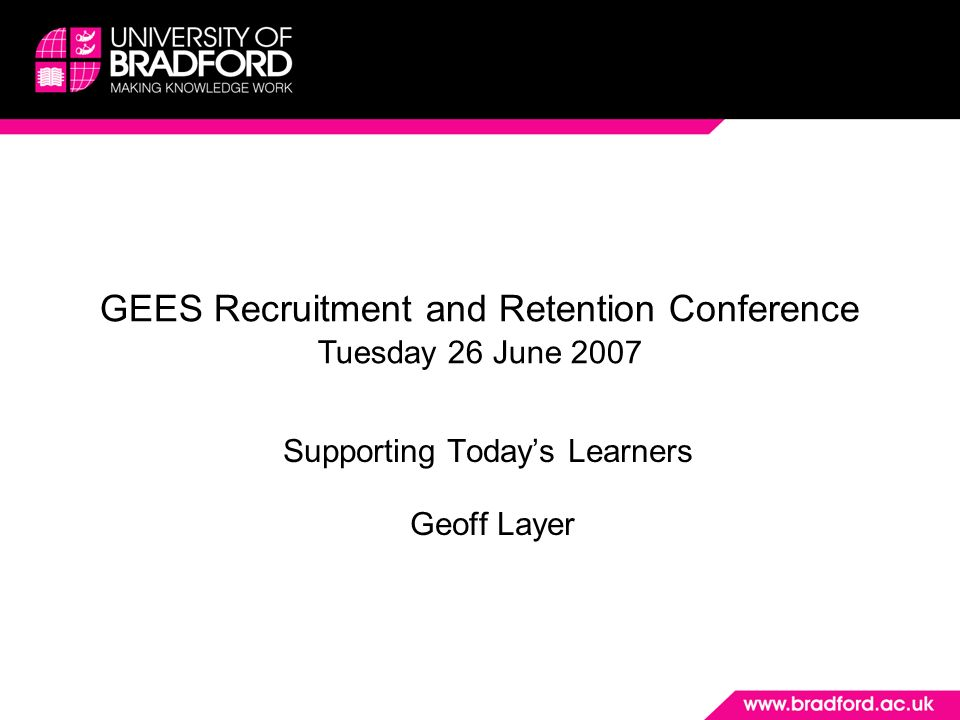 Supporting Todays Learners Geoff Layer GEES Recruitment and Retention Conference Tuesday 26 June 2007
