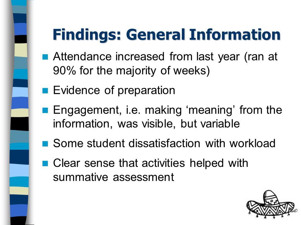 Findings: General Information Attendance increased from last year (ran at 90% for the majority of weeks) Evidence of preparation Engagement, i.e. maki