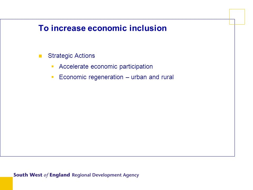 To increase economic inclusion Strategic Actions Accelerate economic participation Economic regeneration – urban and rural