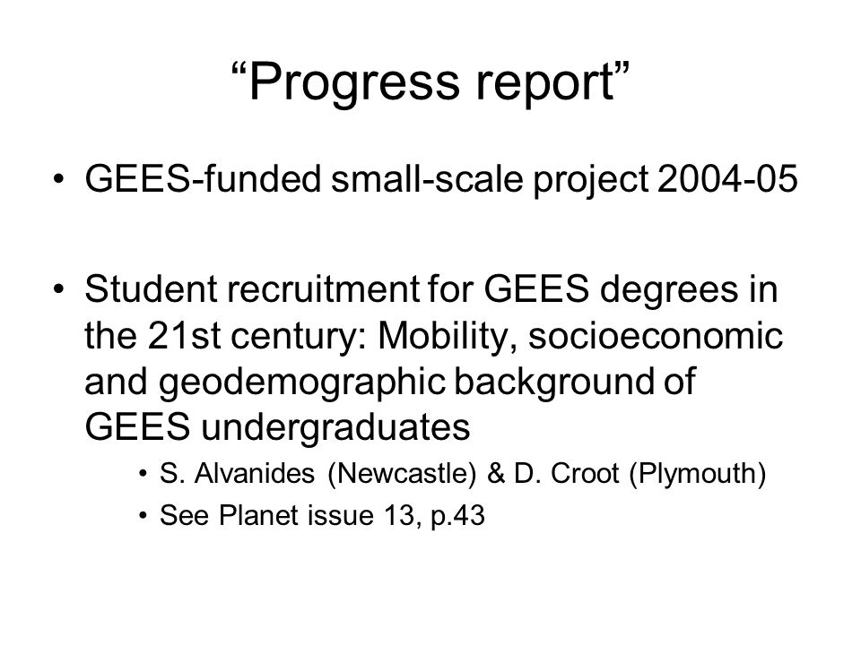 Progress report GEES-funded small-scale project 2004-05 Student recruitment for GEES degrees in the 21st century: Mobility, socioeconomic and geodemographic background of GEES undergraduates S.