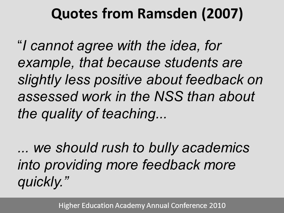 Quotes from Ramsden (2007) Higher Education Academy Annual Conference 2010 I cannot agree with the idea, for example, that because students are slight